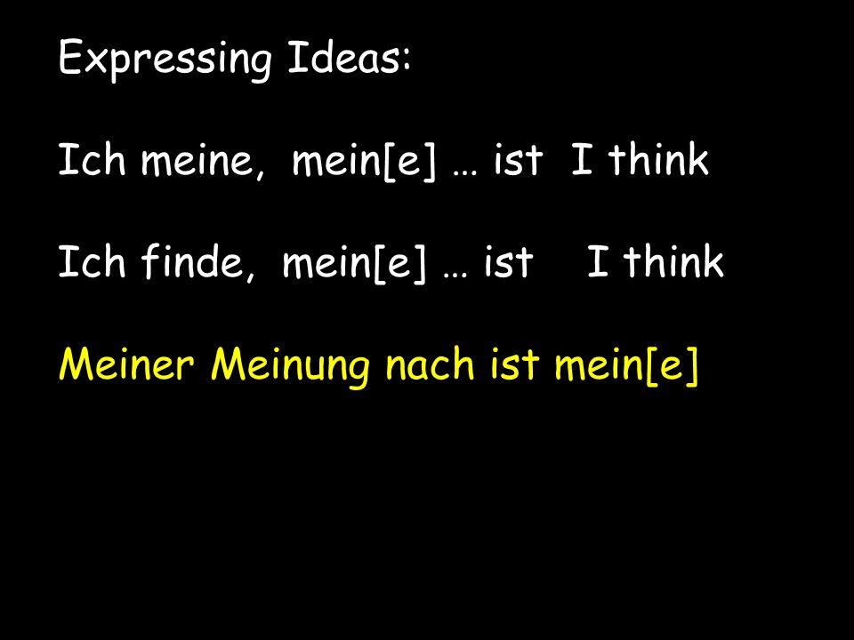 Expressing Ideas: Ich meine, mein[e] … ist I think.